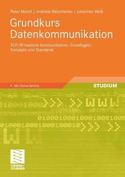 Grundkurs Datenkommunikation von Bakomenko,  Andreas, Mandl,  Peter, Weiß,  Johannes