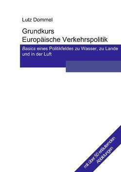 Grundkurs Europäische Verkehrspolitik von Dommel,  Lutz