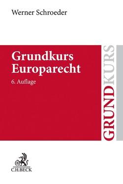 Grundkurs Europarecht von Schroeder,  Werner