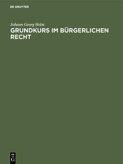 Grundkurs im Bürgerlichen Recht von Helm,  Johann Georg