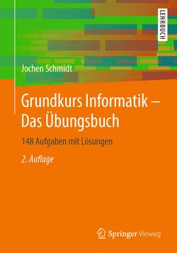 Grundkurs Informatik – Das Übungsbuch von Schmidt,  Jochen