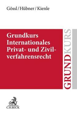 Grundkurs IPR und IZVR von Gössl,  Susanne Lilian, Hübner,  Leonhard, Kienle,  Florian
