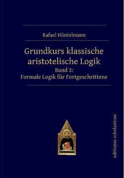 Grundkurs klassische aristotelische Logik von Hüntelmann,  Rafael