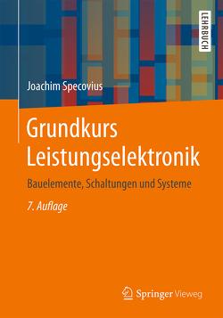 Grundkurs Leistungselektronik von Specovius,  Joachim