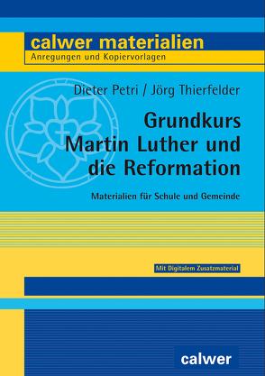 Grundkurs Martin Luther und die Reformation von Petri,  Dieter, Thierfelder,  Jörg