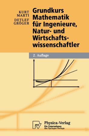 Grundkurs Mathematik für Ingenieure, Natur- und Wirtschaftswissenschaftler von Gröger,  Detlef, Marti,  Kurt
