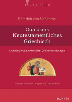 Grundkurs Neutestamentliches Griechisch von Siebenthal,  Heinrich von, Wittstock,  Otto