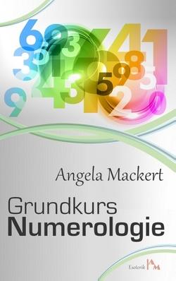 Grundkurs Numerologie von Mackert,  Angela