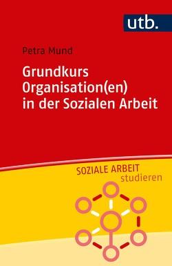 Grundkurs Organisation(en) in der Sozialen Arbeit von Mund,  Petra