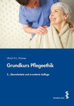 Grundkurs Pflegeethik von Körtner,  Ulrich H. J.