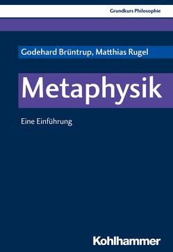 Grundkurs Philosophie / Metaphysik von Brüntrup,  Godehard, Rugel,  Matthias