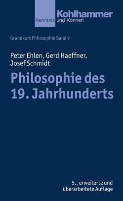 Grundkurs Philosophie / Philosophie des 19. Jahrhunderts von Ehlen,  Peter, Haeffner,  Gerd, Schmidt,  Josef