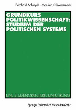 Grundkurs Politikwissenschaft: Studium der Politischen Systeme von Schreyer,  Bernhard, Schwarzmeier,  Manfred