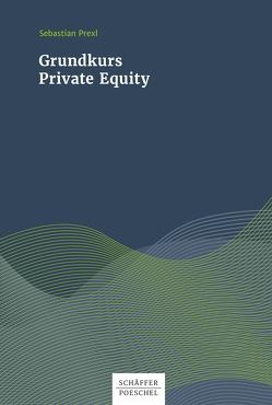 Grundkurs Private Equity von Prexl,  Sebastian