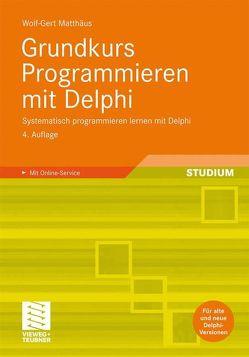 Grundkurs Programmieren mit Delphi von Matthaeus,  Wolf-Gert