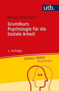 Grundkurs Psychologie für die Soziale Arbeit von Bräutigam,  Barbara
