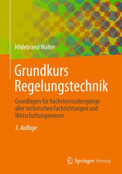 Grundkurs Regelungstechnik von Walter,  Hildebrand