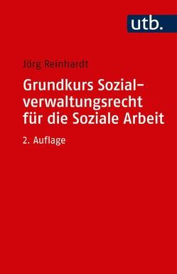 Grundkurs Sozialverwaltungsrecht für die Soziale Arbeit von Reinhardt,  Jörg
