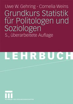Grundkurs Statistik für Politologen und Soziologen von Gehring,  Uwe W., Weins,  Cornelia