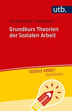 Grundkurs Theorien der Sozialen Arbeit von Neumann,  Sascha, Sandermann,  Philipp