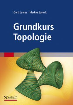 Grundkurs Topologie von Laures,  Gerd, Szymik,  Markus