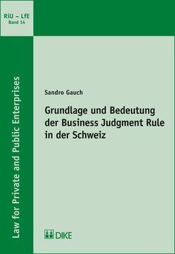Grundlage und Bedeutung der Business Judgment Rule in der Schweiz von Gauch,  Sandro