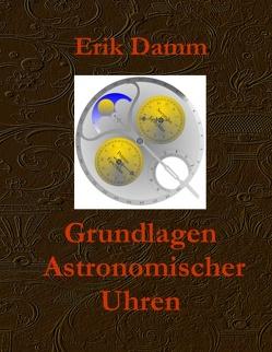 Grundlagen Astronomischer Uhren von Damm,  Erik