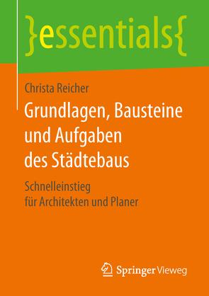 Grundlagen, Bausteine und Aufgaben des Städtebaus von Reicher,  Christa