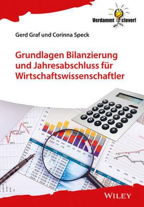 Grundlagen Bilanzierung und Jahresabschluss für Wirtschaftswissenschaftler von Graf,  Gerd, Speck,  Corinna