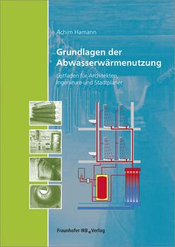 Grundlagen der Abwasserwärmenutzung. von Hamann,  Achim