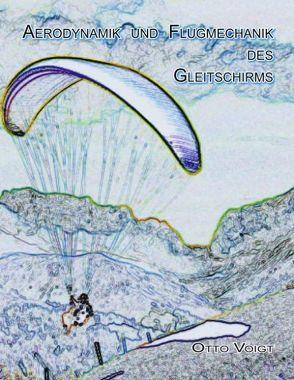 Aerodynamik und Flugmechanik des Gleitschirms von Voigt,  Otto