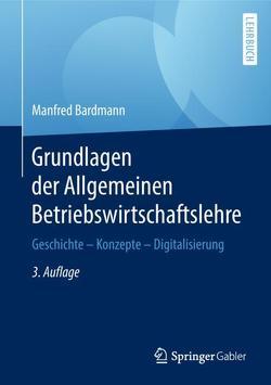 Grundlagen der Allgemeinen Betriebswirtschaftslehre von Bardmann,  Manfred