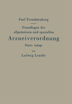 Grundlagen der allgemeinen und speziellen Arzneiverordnung von Trendelenburg,  Paul
