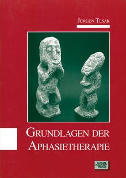Grundlagen der Aphasietherapie von Tesak,  Jürgen