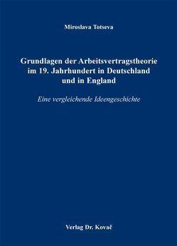 Grundlagen der Arbeitsvertragstheorie im 19. Jahrhundert in Deutschland und in England von Totseva,  Miroslava