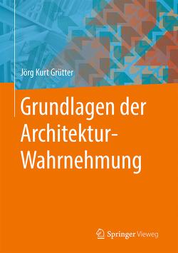 Grundlagen der Architektur-Wahrnehmung von Grütter,  Jörg Kurt
