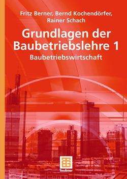 Grundlagen der Baubetriebslehre 1 von Berner,  Fritz, Kochendörfer,  Bernd, Schach,  Rainer