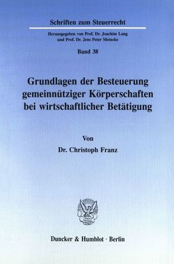 Grundlagen der Besteuerung gemeinnütziger Körperschaften bei wirtschaftlicher Betätigung. von Franz,  Christoph