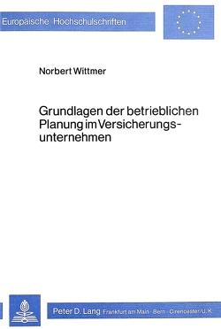 Grundlagen der betrieblichen Planung im Versicherungsunternehmen von Wittmer,  Norbert