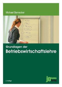 Grundlagen der Betriebswirtschaftslehre von Bernecker,  Michael