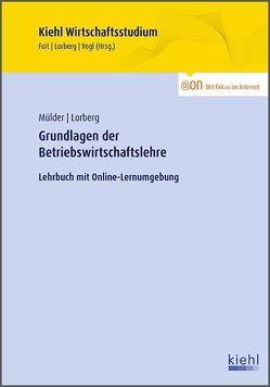 Grundlagen der Betriebswirtschaftslehre von Foit,  Kristian, Lorberg persönlich,  LL.M.,  M.A. Daniel, Mülder,  Wilhelm, Vogl,  Bernard