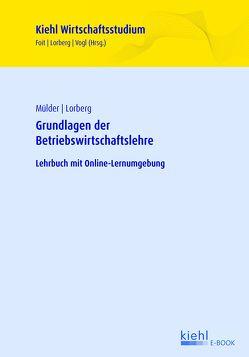 Grundlagen der Betriebswirtschaftslehre von Foit,  Kristian, Lorberg,  Daniel, Mülder,  Wilhelm, Vogl,  Bernard