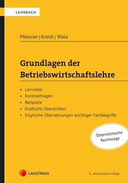 Grundlagen der Betriebswirtschaftslehre von Haghirian,  Parissa, Kreidl,  Christian, Messner,  Stephanie, Prenner,  Andreas, Wala,  Thomas