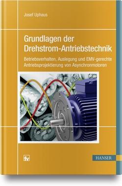 Grundlagen der Drehstrom-Antriebstechnik von Uphaus,  Josef