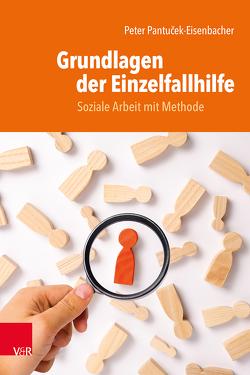 Grundlagen der Einzelfallarbeit von Pantuček-Eisenbacher,  Peter