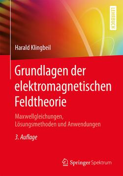 Grundlagen der elektromagnetischen Feldtheorie von Klingbeil,  Harald