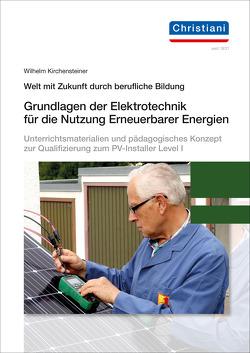 Grundlagen der Elektrotechnik für die Nutzung Erneuerbarer Energien von Kirchensteiner,  Wilhelm