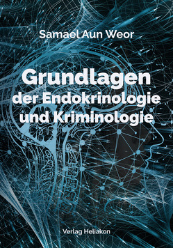 Grundlagen der Endokrinologie und Kriminologie von Aun Weor,  Samael, Syring,  Osmar Henry