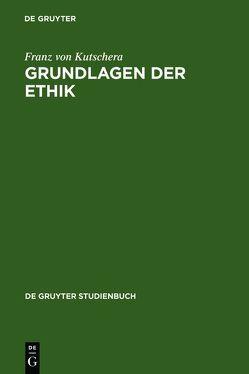 Grundlagen der Ethik von Kutschera,  Franz von
