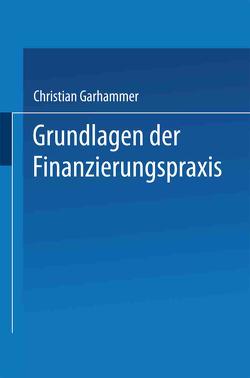 Grundlagen der Finanzierungspraxis von Garhammer,  Christian